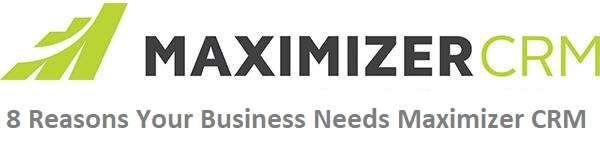 8 Reasons Your Business Needs Maximizer CRM